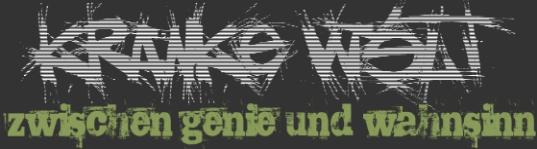 Kranke Welt - zwischen Genie und Wahnsinn